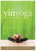 The Complete Guide to Yin Yoga - Bernie Clark