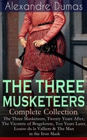 The Three Musketeers - Complete Collection: The Three Musketeers, Twenty Years After, The Vicomte Of Bragelonne, Ten Years Later, Louise Da La Valliere & The Man In The Iron Mask - Alexandre Dumas