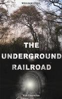 The Underground Railroad (With Illustrations) - William Still