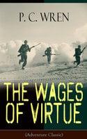 The Wages Of Virtue (Adventure Classic) - P.C. Wren