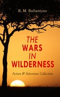 The Wars In Wilderness - Action & Adventure Collection - R.M. Ballantyne