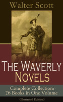 The Waverly Novels - Complete Collection: 26 Books in One Volume (Illustrated Edition) - Walter Scott