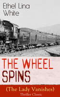 The Wheel Spins (The Lady Vanishes) - Thriller Classic - Ethel Lina White