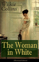 The Woman in White (Illustrated Edition) - Wilkie Collins