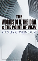 The Worlds of If, The Ideal & The Point of View - Stanley G. Weinbaum