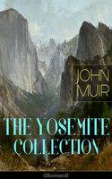 The Yosemite Collection Of John Muir (Illustrated) - John Muir