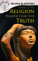There is no Religion Higher than the Truth - Helena Blavatsky