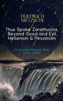 Thus Spoke Zarathustra, Beyond Good and Evil, Hellenism & Pessimism - Friedrich Nietzsche