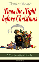 Twas the Night before Christmas - A Visit From Saint Nicholas (Illustrated) - Clement Moore