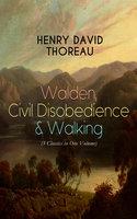 Walden, Civil Disobedience & Walking (3 Classics in One Volume) - Henry David Thoreau