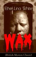 Wax (British Mystery Classic) - Ethel Lina White