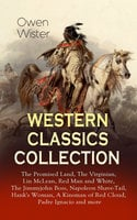 Western Classics Collection: The Promised Land, The Virginian, Lin Mclean, Red Man And White, The Jimmyjohn Boss, Napoleon Shave-Tail, Hank's Woman, A Kinsman Of Red Cloud, Padre Ignacio And More - Owen Wister