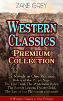 Western Classics Premium Collection - 27 Novels in One Volume - Zane Grey