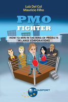 PMO Fighter - How to Win in The Ring of Projects in Large Corporations - Luiz Del Col, Maurício Filho