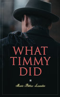 What Timmy Did - Marie Belloc Lowndes