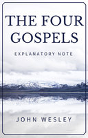 The Four Gospels: John Wesley's Explanatory Note - John Wesley