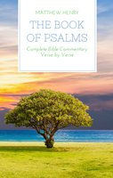 The Book of Psalms: Complete Bible Commentary Verse by Verse - Matthew Henry