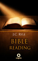 Bible Reading: Learn to read and interpret the Bible - J.C. Ryle