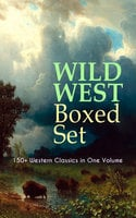 Wild West Boxed Set: 150+ Western Classics In One Volume - Zane Grey, Jack London, James Fenimore Cooper, Washington Irving, Mark Twain, Max Brand, O. Henry, Willa Cather, Stephen Crane, Grace Livingston Hill, R.M. Ballantyne, Robert W. Chambers, Robert E. Howard, James Oliver Curwood, Bret Harte, Owen Wister, Charles King, Dane Coolidge, B.M. Bower, Andy Adams, Jackson Gregory, Charles Alden Seltzer, Ann S. Stephens, J. Allan Dunn, Frederic Homer Balch, Marah Ellis Ryan, Emerson Hough, Frederic Remington, Will Lillibridge, Francis William Sullivan, Forrestine C. Hooker, Frank H. Spearman, Charles Siringo, Isabel E. Ostrander