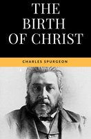 The Birth of Christ: The true meaning of Christmas - Charles Spurgeon
