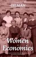 Women and Economics (The Economic Relation Between Men and Women as a Factor in Social Evolution) - Charlotte Perkins Gilman