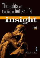 Insight: Thoughts on Leading a Better Life - Daniel C. Luz