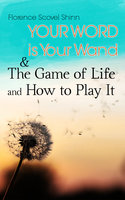 Your Word is Your Wand & The Game of Life and How to Play It - Florence Scovel Shinn