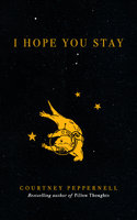 I Hope You Stay - Courtney Peppernell