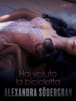 Hai voluto la bicicletta - Racconto erotico - Alexandra Södergran