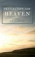 Preparation For Heaven - C.H. Spurgeon