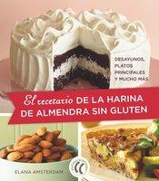El recetario de la harina de almendra sin gluten - Elana Amsterdam