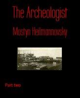 The Archeologist - Mostyn Heilmannovsky