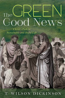 The Green Good News - T. Wilson Dickinson