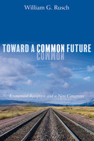 Toward a Common Future - William G. Rusch