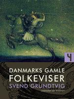 Danmarks gamle folkeviser. Bind 4 - Svend Grundtvig