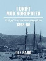 I drift mod Nordpolen. Fridtjof Nansens polarekspedition 1893-96 - Ole Bang