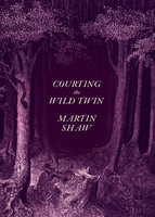 Courting the Wild Twin - Martin Shaw