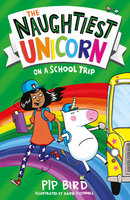 The Naughtiest Unicorn on a School Trip - Pip Bird