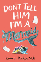 Don't Tell Him I'm a Mermaid - Laura Steven