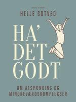 Ha' det godt - om afspænding og mindreværdskomplekser - Helle Gotved