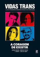 Vidas trans - Amara Moira, João W. Nery, Márcia Rocha, Brant. T
