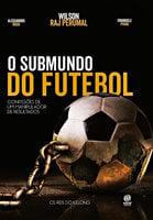 O submundo do futebol - Wilson Raj Parumal