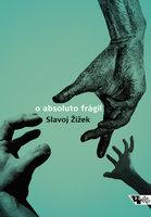 O absoluto frágil - Slavoj Žižek
