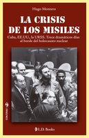 La crisis de los misiles - Hugo Montero