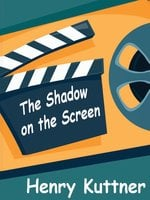 The Shadow on the Screen - Henry Kuttner