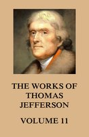 The Works of Thomas Jefferson - Thomas Jefferson