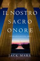 Il Nostro Sacro Onore (Un thriller di Luke Stone – Libro 6) - Jack Mars