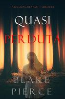 Quasi perduta (La ragazza alla pari — Libro Due) - Blake Pierce