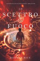Lo Scettro di Fuoco (Oliver Blue e la Scuola degli Indovini—Libro Quattro) - Morgan Rice