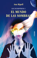 Los Incorpóreos 1. EL MUNDO DE LAS SOMBRAS - Ana Ripoll